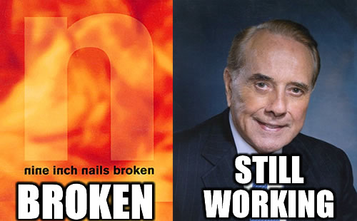 Nine Inch Nails is broken, Bob Dole is still working