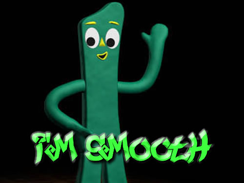 "Gumby says ""I'm Smooth"""