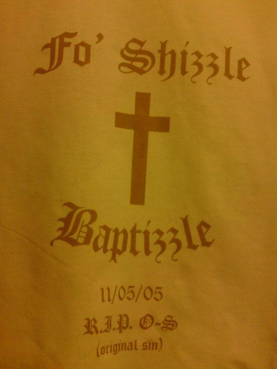 Fo Shizzle - Baptizzle!