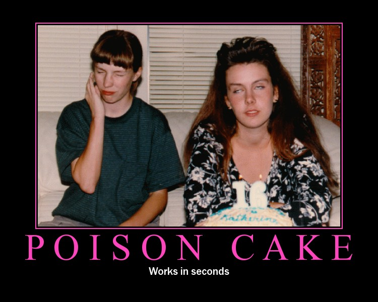 Poison Cake: Works in seconds