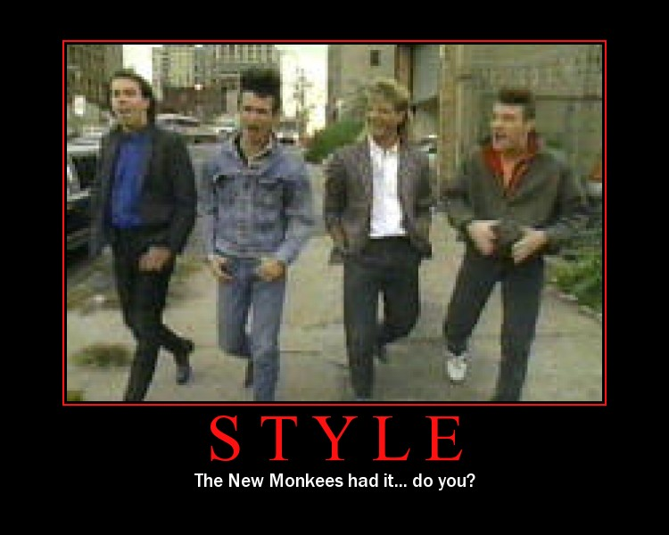 Style: The New Monkees had it, do you?