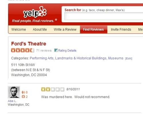 "Lincoln's review of Ford's Theater on Yelp: ""Was murdered here. Would not recommend."""