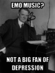 Emo music? Herbert Hoover isn't a big fan of depression.