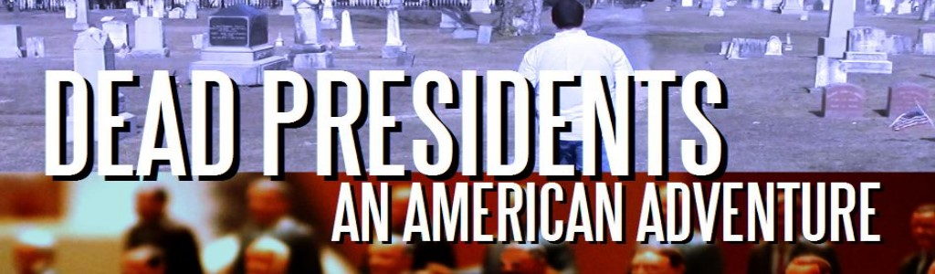 Dead Presidents: An American Adventure
