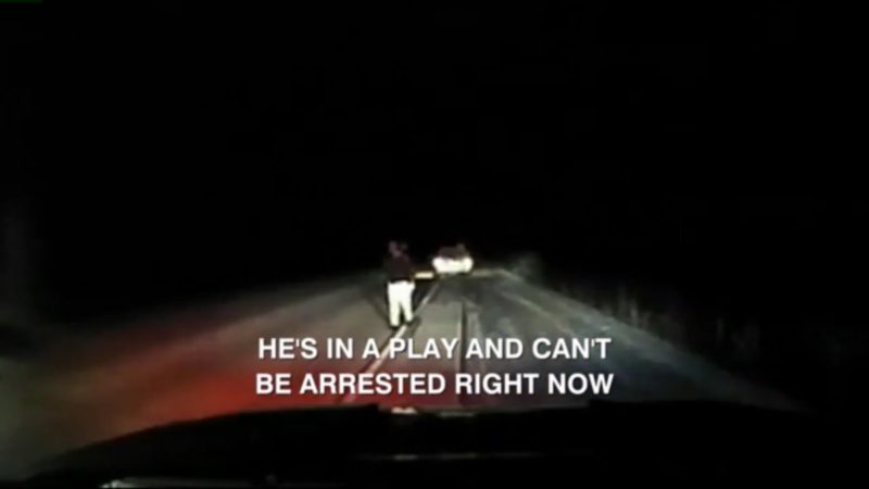 "Caption of police traffic stop: ""He's in a play and can't be arrested right now"""