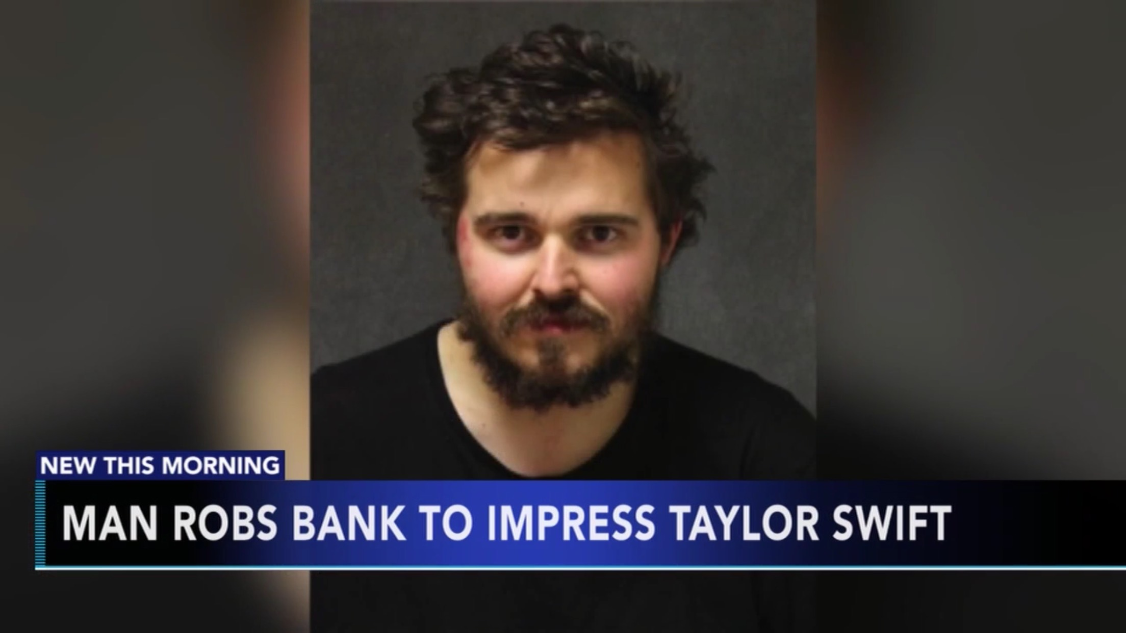Man Robs Bank To Impress Taylor Swift