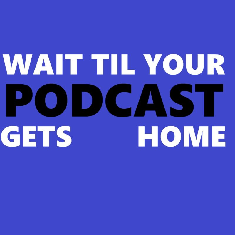 Wait Til Your Podcast Gets Home logo