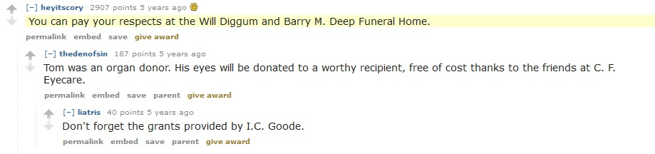 """""""You can pay your respects at the Will Diggum and Barry M. Deep Funeral Home."""" """"Tom was an organ donor. His eyes will be donated to a worthy recipient, free of cost thanks to the friends at C. F. Eyecare."""" """"Don't forget the grants provided by I.C. Goode."""""""