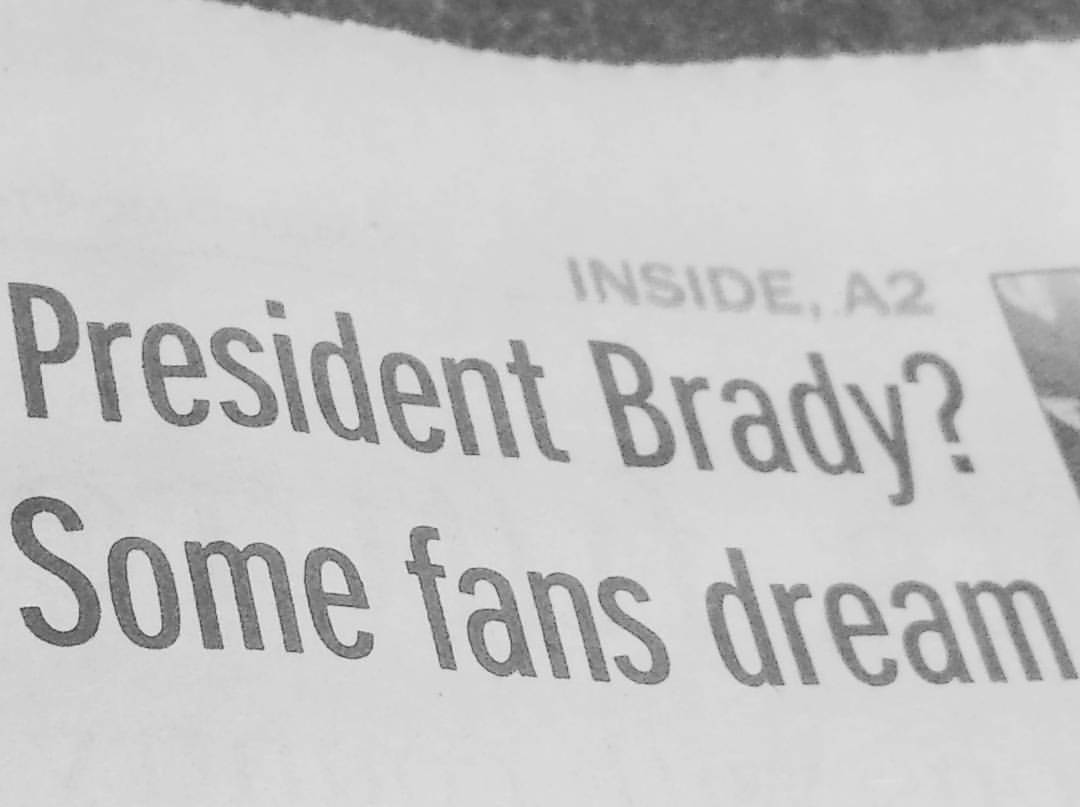 "Newspaper headline: ""President Brady? Some fans dream"""
