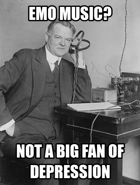 Emo music? Herbert Hoover isn't a big fan of depression.