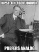 Hipster Herbert Hoover Prefers Analog