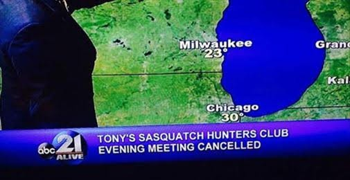 "Chyron: ""Tony's Sasquatch Hunters Evening Meeting Cancelled"""