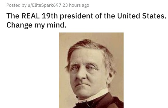 "A photo of Samuel Tilden with the text: ""The REAL 19th president of the United States. Change my mind."""